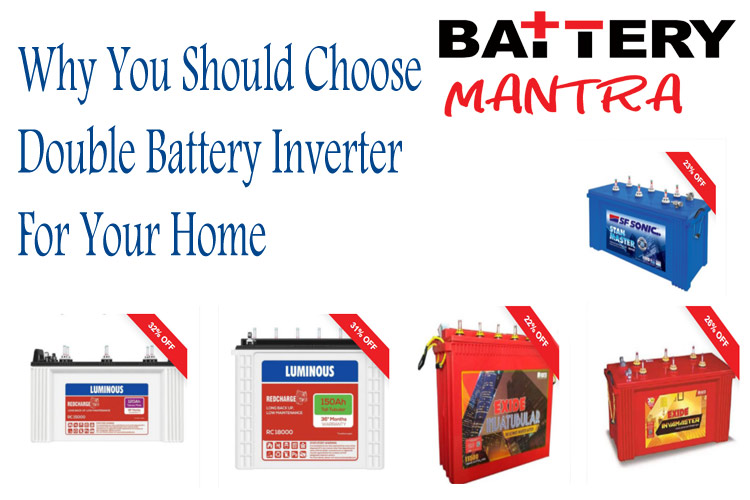 Why You Should Choose Double Battery Inverter for your Home